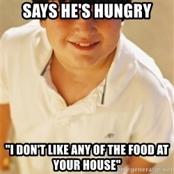 """Annoying Childhood Friend - Says he's hungry """"I don't like any of the food at your house"""""""