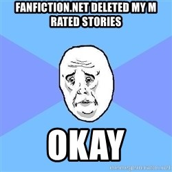 Okay Guy - fanfiction.net deleted my m rated stories okay