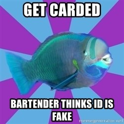 transparrotfish - get carded bartender thinks id is fake