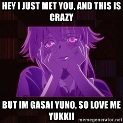 Typical Yandere - hey i just met you, and this is crazy but im gasai yuno, so love me yukkii