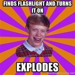 Unlucky Brian Strikes Again - Finds flashlight and turns it on explodes