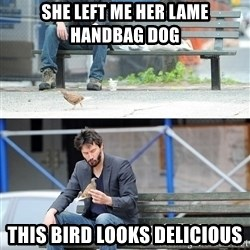 Sad Keanu - She left me her lame handbag dOg This bird looks delicious