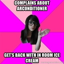 Idiot Nerdgirl - complains about arconditioner get's back with in room ice cream