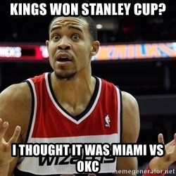 Basketball JaVale Mcgee - Kings won stanley cup? i thought it was miami vs okc