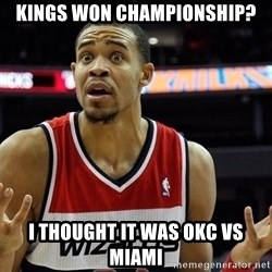 Basketball JaVale Mcgee - kings won championship? i thought it was okc vs miami