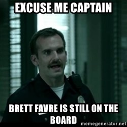 Cutty the Cop - excuse me captain Brett Favre is still on the board