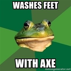 Foul Bachelor Frog - washes feet with axe