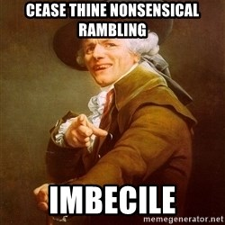 Joseph Ducreux - CEASE THINE NONSENSICAL RAMBLING IMBECILE