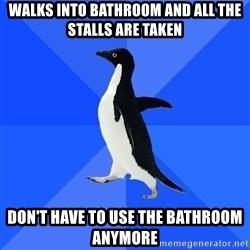 Socially Awkward Penguin - walks into bathroom and all the stalls are taken don't have to use the bathroom anymore