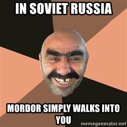 Provincial Man - in soviet russia  Mordor simply walks into you