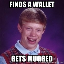 Bad Luck Brian - finds a wallet gets mugged