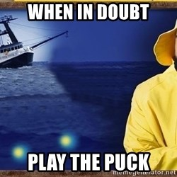 fishstickrick - When in doubt Play the puck