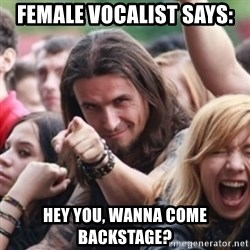 Ridiculously Photogenic Metalhead - Female vocalist says: hey you, wanna come backstage?