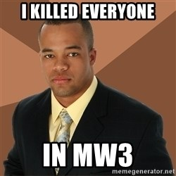 Successful Black Man - I killed everyone in mw3