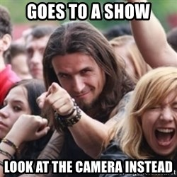 Ridiculously Photogenic Metalhead - Goes to a show look at the camera instead