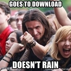 Ridiculously Photogenic Metalhead Guy - Goes to download DOESN'T RAIN