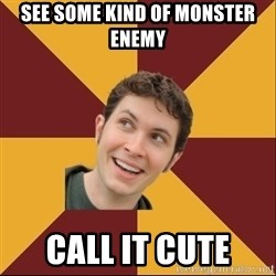 Toby Turner Meme - See some kind of monster enemy Call it cute