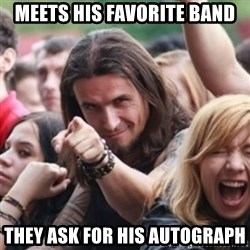 Ridiculously Photogenic Metalhead - meets his favorite band they ask for his autograph