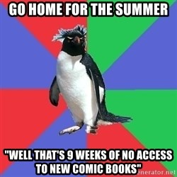 """Comic Book Addict Penguin - Go home for the summer """"Well that's 9 weeks of no access to new comic books"""""""