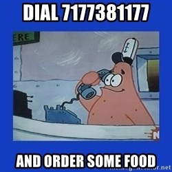 IS this the krusty krab - Dial 7177381177 And order some food