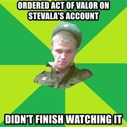 old soldier - OrderEd act of valor on stevala's account Didn't finish waTching it