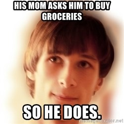 Typical Nicky 4 - his mom asks him to buy groceries so he does.