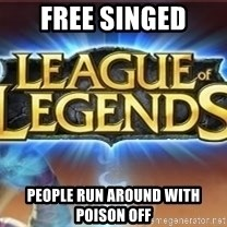 League of legends - free singed people run around with poison off