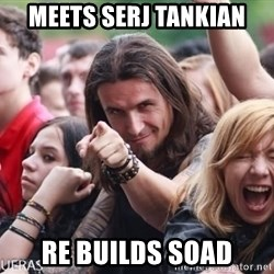 Ridiculously Photogenic Metalhead Guy - Meets serj tankian Re builds SOAD