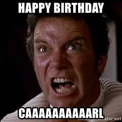 Kirk Khaan  - Happy Birthday CAAAAAAAAAARL