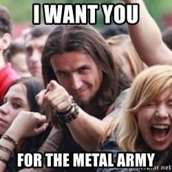 Ridiculously Photogenic Metalhead - I WANT YOU for the metal army