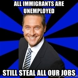 Scumbag Strache - All immigrants are unemployed still steal all our jobs