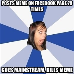 Annoying Facebook Girl - Posts Meme on FACEbook Page 79 times Goes Mainstream, kills meme