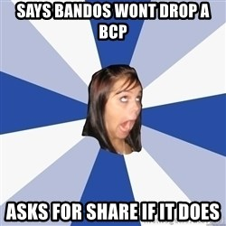 Annoying Facebook Girl - says bandos wont drop a bcp asks for share if it does