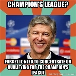 Arsene Wenger - champion's league? forget it, need to concentrate on qualifying for the champion's league