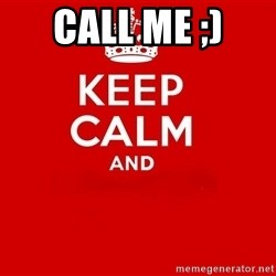Keep Calm 2 - call me ;)