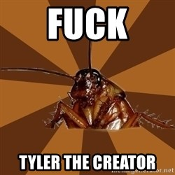Eat The Cockroach - Fuck Tyler The Creator