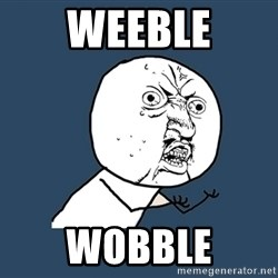 Instagram - Weeble wobble