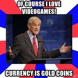 Ron Paul - Of course I Love VideoGames! Currency is Gold Coins