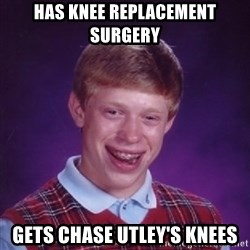 Bad Luck Brian - Has knee replacement surgery gets chase utley's knees