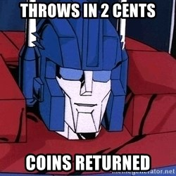 Ultra Magnus  - throws in 2 cents coins returned