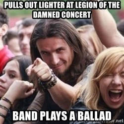 Ridiculously Photogenic Metalhead - pulls out lighter at Legion of the damned concert band plays a ballad