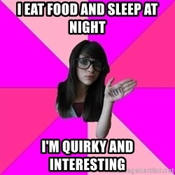 Idiot Nerd Girl - I EAT FOOD AND SLEEP AT NIGHT I'm quirky and interesting