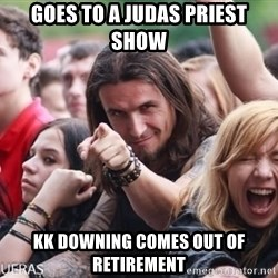 Ridiculously Photogenic Metalhead Guy - GOES TO a judas priest show kk downing comes out of retirement