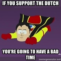 Captain Hindsight - If you support the dutch you're going to have a bad time