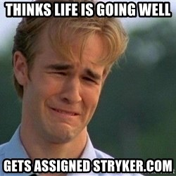 Dawson Crying - thinks life is going well gets assigned stryker.com