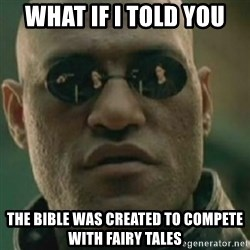 Nikko Morpheus - what if i told you The bible was created to compete with fairy tales