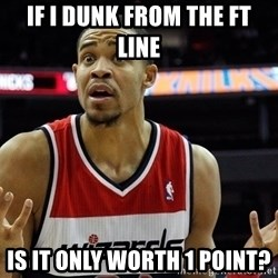 Basketball JaVale Mcgee - If I dunk from the ft line is it only worth 1 point?