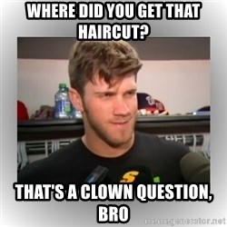 That's A Clown Question, Bro - Where did you get that haircut? that's a clown question, bro