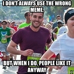 Ridiculously photogenic guy (Zeddie) - i don't always use the wrong meme, but when i do, people like it anyway