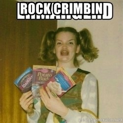 Ermahgerd - ROCK CRIMBIN